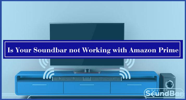 Soundbar not Working with Amazon Prime