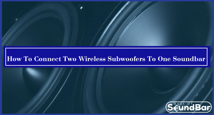 How To Connect Two Wireless Subwoofers To One Soundbar