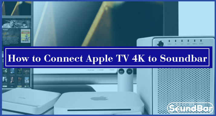 How to Connect Apple TV 4K to Soundbar