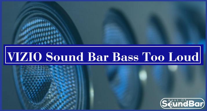 VIZIO Sound Bar Bass Too Loud