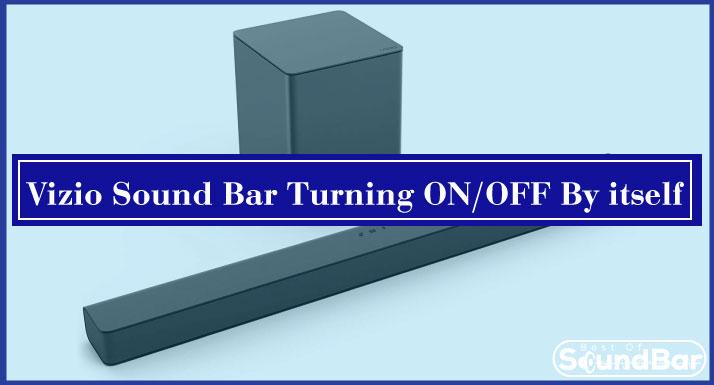 Vizio Sound Bar Turning ON OFF By itself