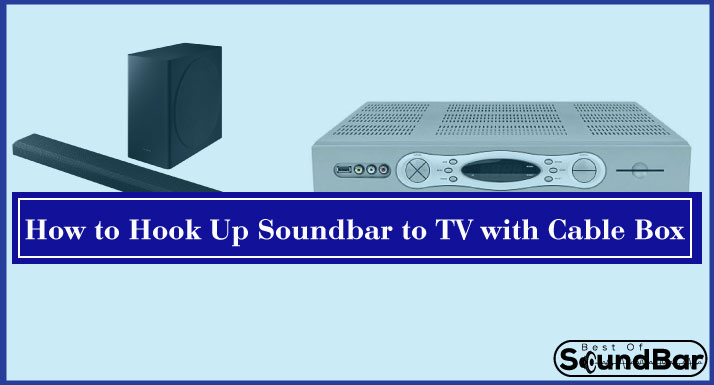 how to hook up soundbar to tv with cable box