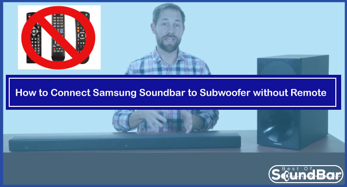How to Connect Samsung Soundbar to Subwoofer without Remote