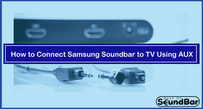 How to Connect Samsung Soundbar to TV Using AUX